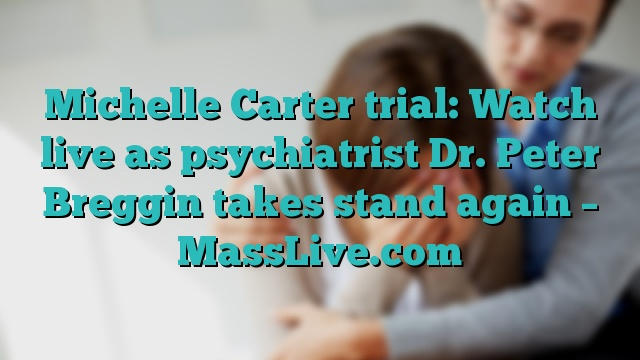 Michelle Carter trial: Watch live as psychiatrist Dr. Peter Breggin takes stand again – MassLive.com